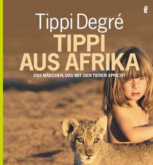 Tippi aus Afrika de Tippi Degre