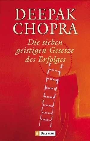 Die sieben geistigen Gesetze des Erfolgs de Deepak Chopra