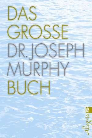 Das grosse Dr. Joseph Murphy Buch