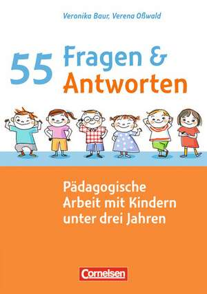 55 Fragen & 55 Antworten: Paedagogische Arbeit mit Kindern unter drei Jahren