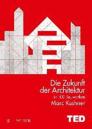 Die Zukunft der Architektur in 100 Bauwerken de Marc Kushner