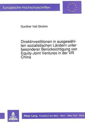 Direktinvestitionen in Ausgewaehlten Sozialistischen Laendern Unter Besonderer Beruecksichtigung Von Equity-Joint Ventures in Der VR China