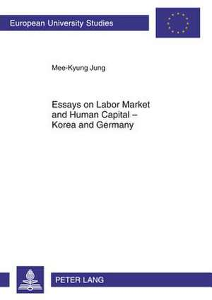 Essays on Labor Market and Human Capital - Korea and Germany de Mee-Kyung Jung