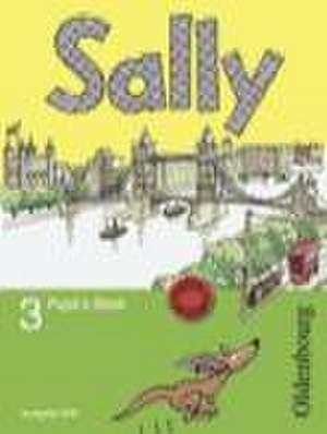 Sally 3. Schuljahr. Pupil's Book. Ausgabe D fuer alle Bundeslaender ausser Nordrhein-Westfalen - Englisch ab Klasse 1