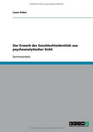Der Erwerb der Geschlechtsidentität aus psychoanalytischer Sicht de Laura Dahm