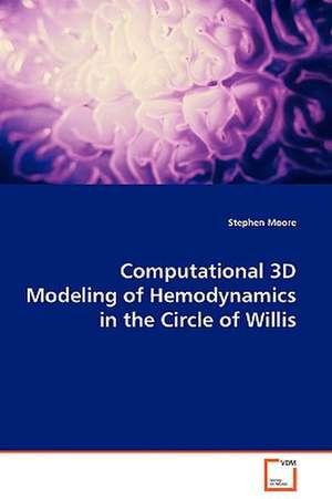 Computational 3D Modeling of Hemodynamics in theCircle of Willis de Stephen Moore
