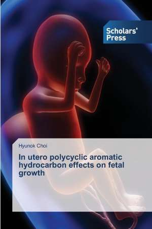In utero polycyclic aromatic hydrocarbon effects on fetal growth