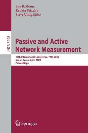 Passive and Active Network Measurement: 10th International Conference, PAM 2009, Seoul, Korea, April 1-3, 2009, Proceedings de Renata Teixeira