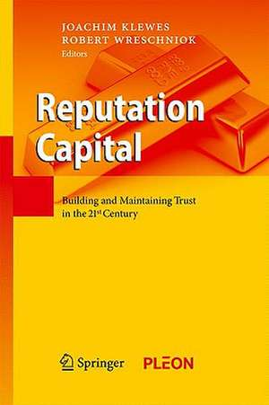 Reputation Capital: Building and Maintaining Trust in the 21st Century de Joachim Klewes