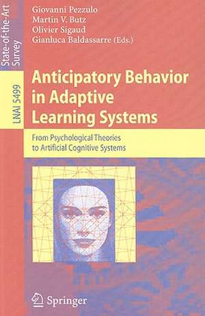 Anticipatory Behavior in Adaptive Learning Systems: From Psychological Theories to Artificial Cognitive Systems de Giovanni Pezzulo