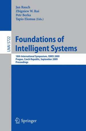 Foundations of Intelligent Systems: 18th International Symposium, ISMIS 2009, Prague, Czech Republic, September 14-17, 2009, Proceedings de Jan Rauch