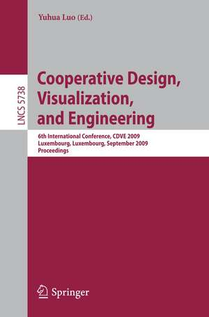 Cooperative Design, Visualization, and Engineering: 6th International Conference, CDVE 2009, Luxembourg, Luxembourg, September 20-23, 2009, Proceedings de Yuhua Luo