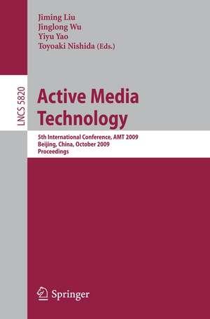Active Media Technology: 5th International Conference, AMT 2009, Beijing, China, October 22-24, 2009, Proceedings de Jiming Liu
