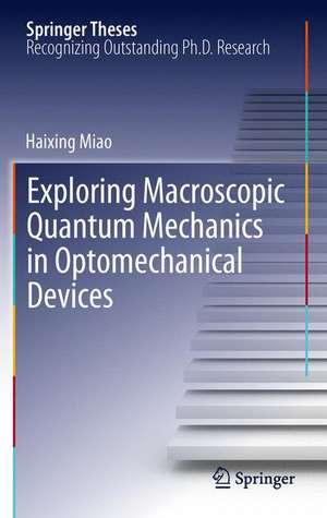 Exploring Macroscopic Quantum Mechanics in Optomechanical Devices de Haixing Miao