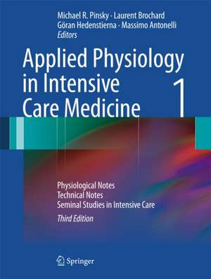 Applied Physiology in Intensive Care Medicine 1: Physiological Notes - Technical Notes - Seminal Studies in Intensive Care de Michael R. Pinsky