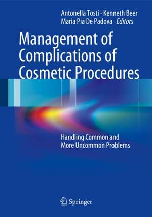 Management of Complications of Cosmetic Procedures: Handling Common and More Uncommon Problems de Antonella Tosti