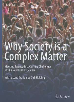 Why Society is a Complex Matter: Meeting Twenty-first Century Challenges with a New Kind of Science de Philip Ball