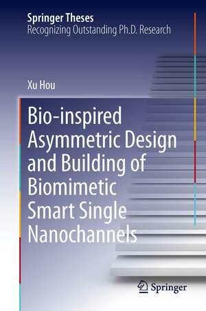 Bio-inspired Asymmetric Design and Building of Biomimetic Smart Single Nanochannels de Xu Hou