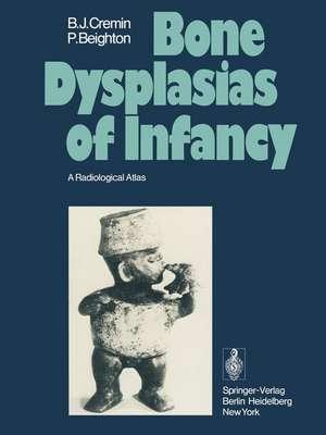 Bone Dysplasias of Infancy: A Radiological Atlas de B. J. Cremin