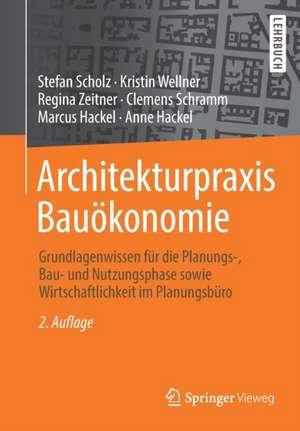 Architekturpraxis Bauökonomie: Grundlagenwissen für die Planungs-, Bau- und Nutzungsphase sowie Wirtschaftlichkeit im Planungsbüro de Stefan Scholz
