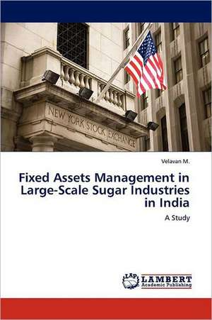 Fixed Assets Management in Large-Scale Sugar Industries in India de Velavan M