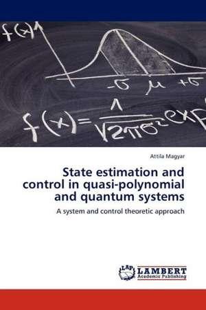 State estimation and control in quasi-polynomial and quantum systems de  Magyar Attila