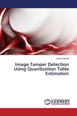 Image Tamper Detection Using Quantization Table Estimation de Hamdy Salma