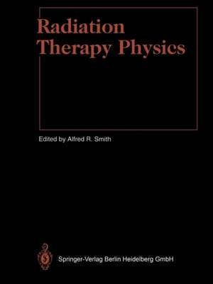 Radiation Therapy Physics de M.D. Altschuler