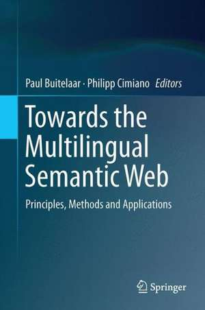 Towards the Multilingual Semantic Web: Principles, Methods and Applications de Paul Buitelaar