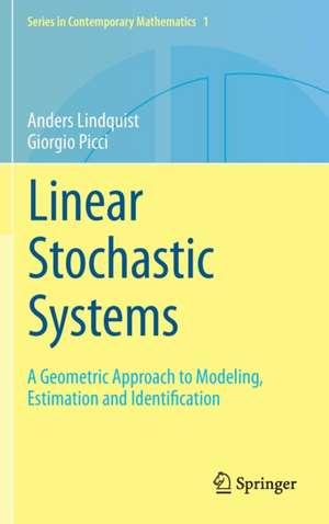 Linear Stochastic Systems: A Geometric Approach to Modeling, Estimation and Identification de Anders Lindquist