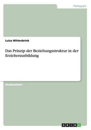 Das Prinzip der Beziehungsstruktur in der Erzieherausbildung de Luisa Wittenbrink