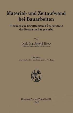 Material- und Zeitaufwand bei Bauarbeiten: Hilfsbuch zur Ermittlung und Überprüfung der Kosten im Baugewerbe de Arnold Ilkow