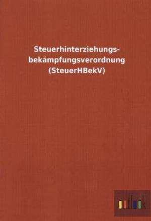 Steuerhinterziehungs- bekämpfungsverordnung (SteuerHBekV) de  ohne Autor