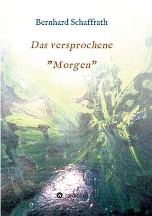 """Das versprochene """"Morgen"""" de Bernhard Schaffrath-Pramme"""