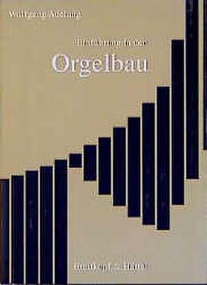 Einführung in den Orgelbau de Wolfgang Adelung