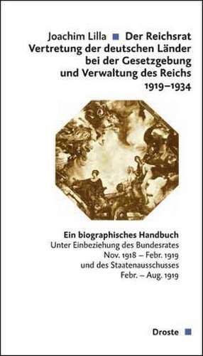 Der Reichsrat - Vertretung der deutschen Länder bei der Gesetzgebung und Verwaltung des Reichs 1919-1934 de Joachim Lilla