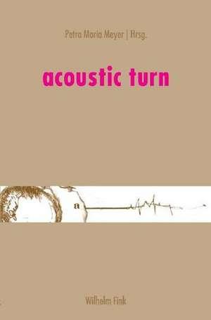 Acoustic Turn de Petra M. Meyer