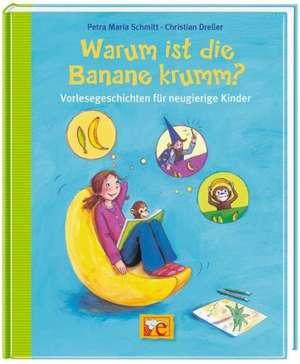 Warum ist die Banane krumm? Vorlesegeschichten für neugierige Kinder de Petra Maria Schmitt