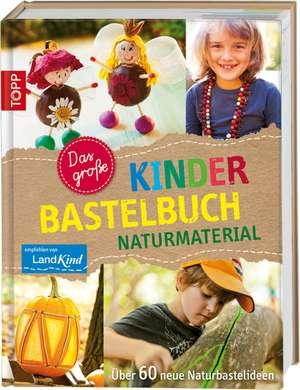 Das grosse Kinderbastelbuch NATURMATERIAL