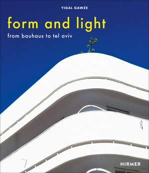 Form and Light: From Bauhaus to Tel Aviv de Yigal Gawze