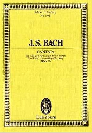Kantate Nr. 56 (Kreuzstab-Kantate; Dominica 19 post Trinitatis) de Johann Sebastian Bach
