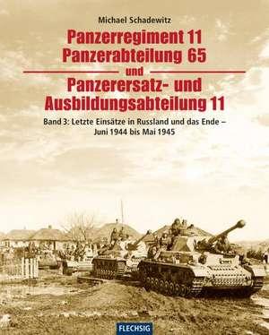 Panzerregiment 11, Panzerabteilung 65 und Panzerersatz- und Ausbildungsabteilung 11 de Michael Schadewitz