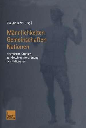Männlichkeiten — Gemeinschaften — Nationen: Historische Studien zur Geschlechterordnung des Nationalen de Claudia Lenz