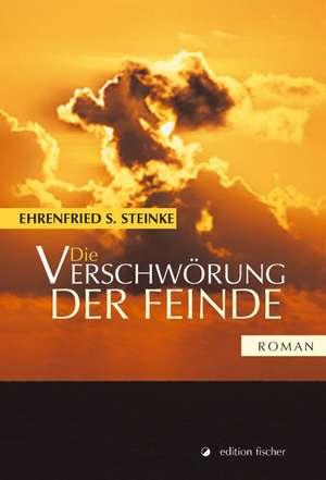 Die Verschwörung der Feinde de Ehrenfried S. Steinke