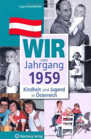 Kindheit und Jugend in Österreich: Wir vom Jahrgang 1959 de Ingrid Sonnleitner