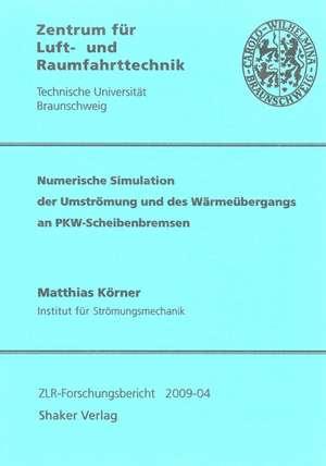 Numerische Simulation der Umströmung und des Wärmeübergangs an PKW-Scheibenbremsen de Matthias Körner