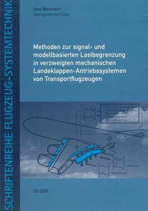 Methoden zur signal- und modellbasierten Lastbegrenzung in verzweigten mechanischen Landeklappen-Antriebssystemen von Transportflugzeugen de Uwe Neumann