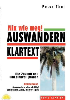Auswandern - Nix wie weg! de Peter Thul