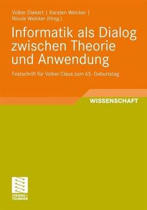 Informatik als Dialog zwischen Theorie und Anwendung: Festschrift für Volker Claus zum 65. Geburtstag de Volker Diekert