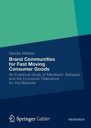 Brand Communities for Fast Moving Consumer Goods: An Empirical Study of Members' Behavior and the Economic Relevance for the Marketer de Sandra Meister